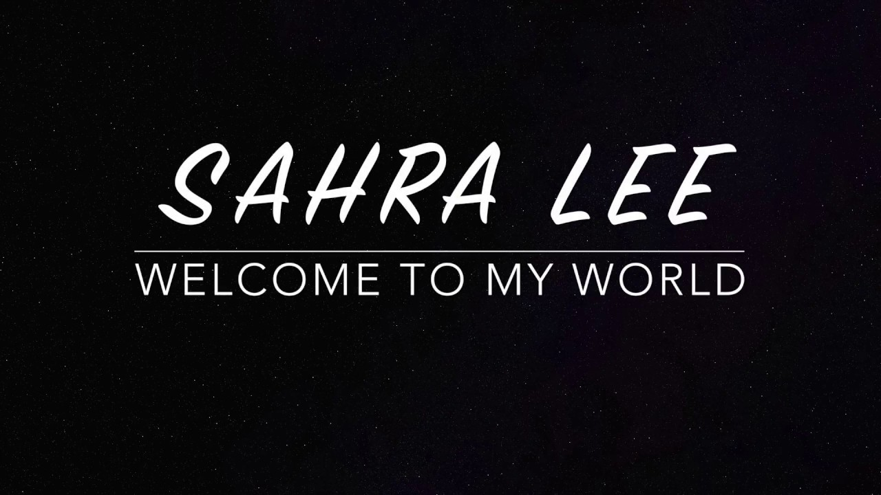 Welcome to my world SAHRA LEE