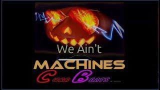 We Ain't Machines