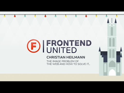 Christian Heillman - The image problem of the web and how to solve it… @ Frontend United 2016