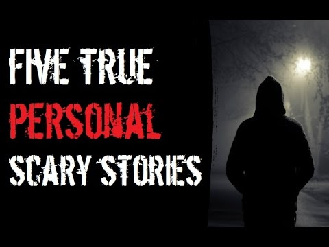 5 TRUE SCARY STORIES: Personal Experiences