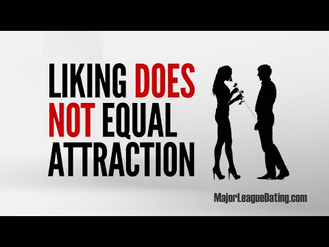 FAST DATING TIP - LIKING DOESN'T EQUAL ATTRACTION - MAJORLEAGUEDATING.COM