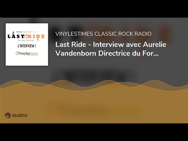 Last Ride - Interview avec Aurelie Vandenborn Directrice du Forum de Vauréal - 12 09 2020