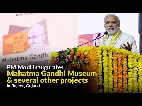 PM Modi inaugurates Mahatma Gandhi Museum & several other projects in Rajkot, Gujarat