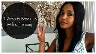 3 Ways to Break-up with a Frenemy