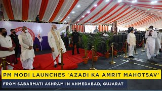 PM Modi launches 'Azadi Ka Amrit Mahotsav' from Sabarmati Ashram in Ahmedabad, Gujarat
