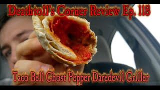 Taco Bell Ghost Pepper Daredevil Griller - DTC Reviews Ep. 118