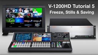 Roland V-1200HD Tutorial 5: Freeze Frame, Stills & Saving Projects