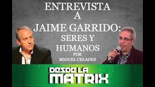 """Entrevista a Jaime Garrido """"Desde la Matrix"""" con Miguel Celades"""