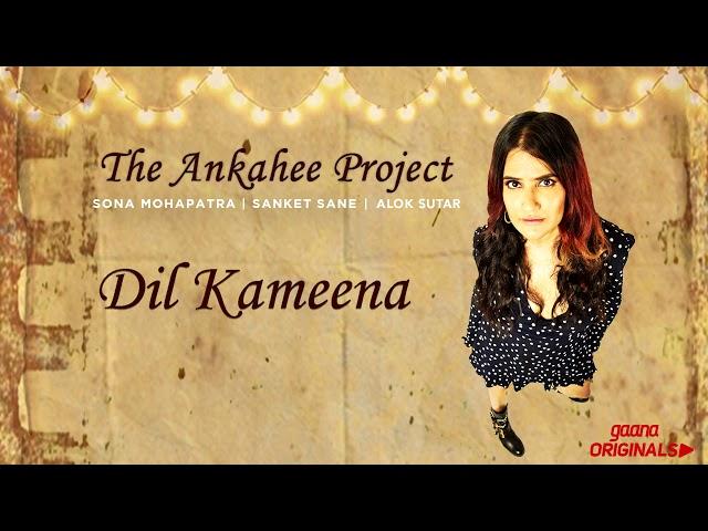 Dil Kameena Full Song I Sona Mohapatra I Sanket Sane I Alok Sutar I Gaana Original