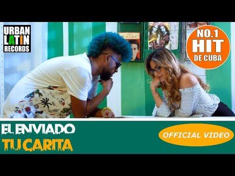 EL ENVIADO - TU CARITA - (OFFICIAL VIDEO) REGGAETON 2018 / CUBATON 2018 - NO 1 HIT DE CUBA