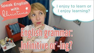 Infinitive or -ing ? - English grammar