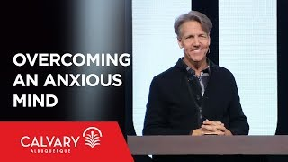 Overcoming an Anxious Mind - Philippians 4:6-7 - Skip Heitzig