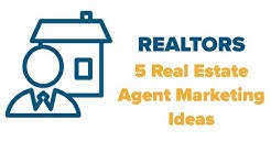 5 Marketing Ideas for Realtors & Real Estate Agents