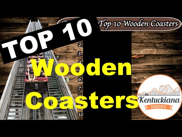 Our Top 10 Wood Coasters!