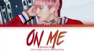 Download EXO-SC 세훈&찬열 'On Me (SEHUN Solo)' Color Coded Lyrics [Han/Rom/Eng]