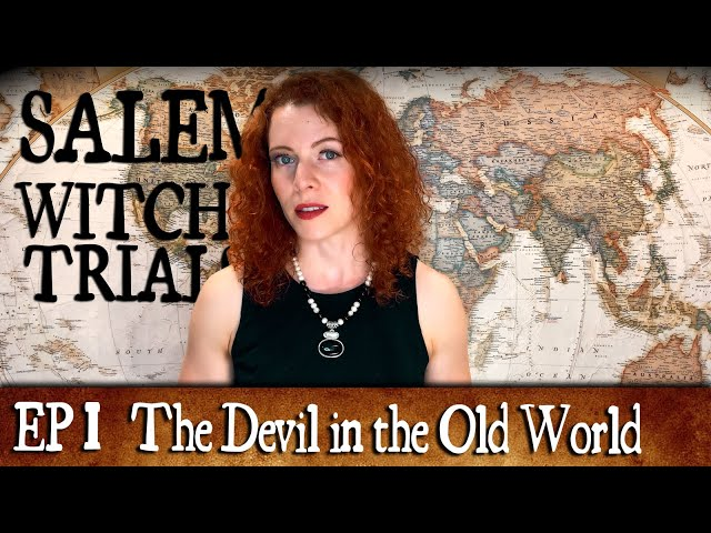 Villains and Virgins 1: Salem Witch Trials - The Devil in the Old World