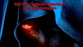 Star Wars Legends Conundrum   Dark Side Corruption