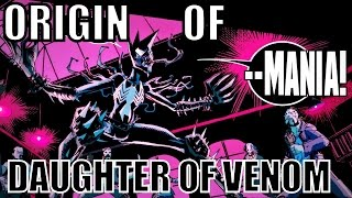 ORIGIN OF MANIA (DAUGHTER OF VENOM) │ Comic History