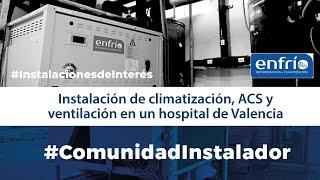 Instalación de climatización, ACS y ventilación en el hospital IMSKE Valencia - Enfrío Climatización