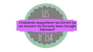 [Tuto n°250] - Comment supprimer un favori / dossier de favoris dans Chrome? | Les Conseils d'Isa