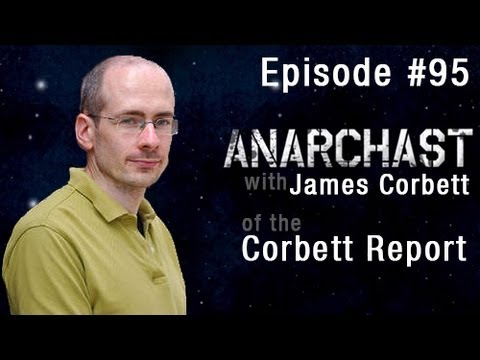 Anarchast Ep. 95 with James Corbett: The Alternative Media Revolution