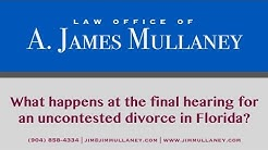 What happens at the final hearing for an uncontested divorce in Florida?