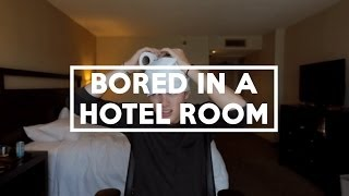 Bored In A Hotel Room