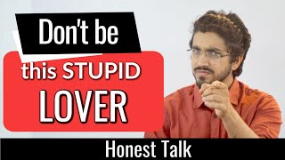 Don't be this stupid Lover🔥 | Honest Talk-6 by Aman Dhattarwal