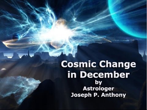 Cosmic Activity Causing Lots of Changes in December 2016- Astrologer Joseph P Anthony