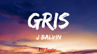 J Balvin - Gris (Lyrics)