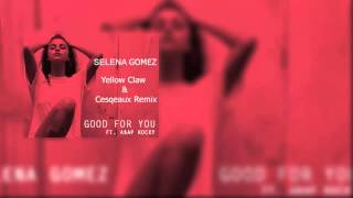 Selena Gomez - Good For You (Yellow Claw and Cesqeaux Remix)