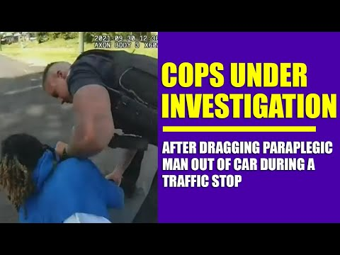 Cops Under Investigation After Dragging Paraplegic Man Out of Car During a Traffic Stop