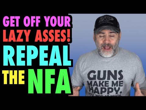 Get Off Your Lazy Asses! Repeal The NFA!