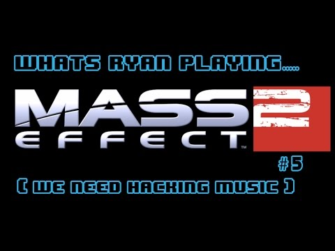 WRP... Mass Effect 2 (We Need Hacking Music) 5