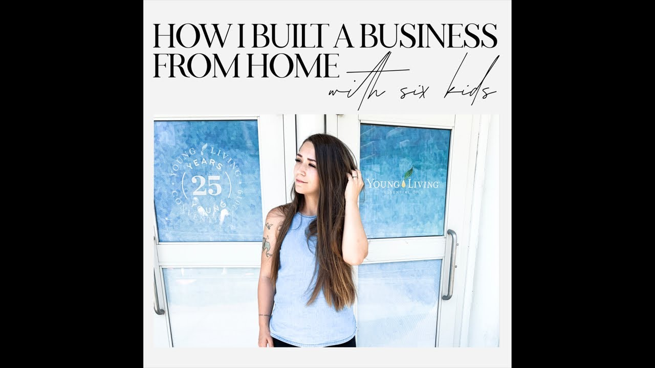 HOW I BUILT A BUSINESS FROM HOME WITH SIX KIDSA