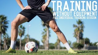 How To Train With No Equipment | Full Individual Training Session With Just A Ball
