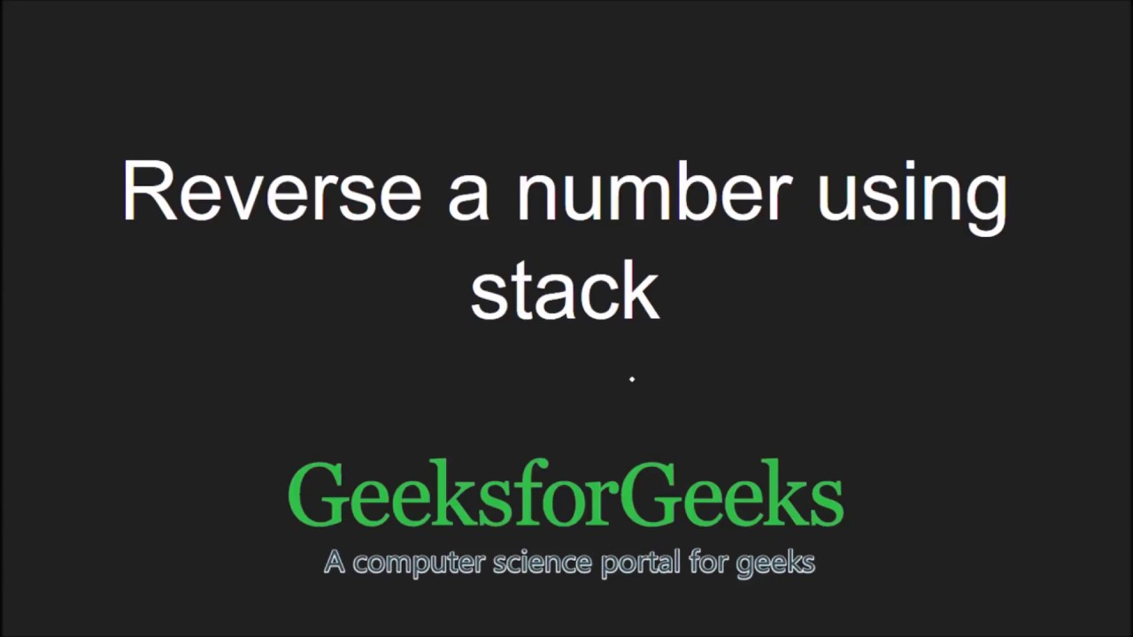 Reverse a number using stack - GeeksforGeeks