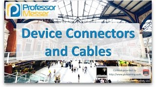Device Connectors and Cables - CompTIA A+ 220-901 - 1.11