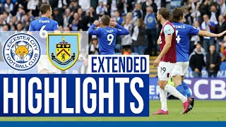 Leicester City 2 Burnley 1 | Extended Highlights