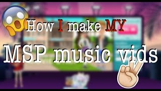How I make MY msp music vids!
