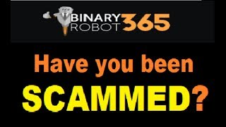 Binary Robot 365 Review - Have you been SCAMMED? (2017 Scam Update)