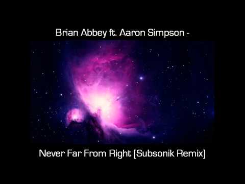 Brian Abbey Feat. Aaron Simpson - Never Far From Right [Subsonik Remix] (HD W/ Lyrics)