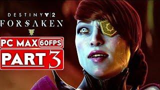 DESTINY 2 FORSAKEN Gameplay Walkthrough Part 3 [1080p HD 60FPS PC MAX SETTINGS] - No Commentary