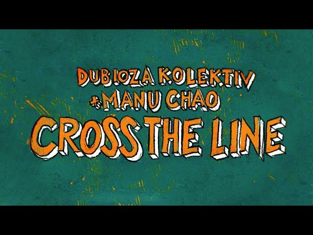 Dubioza Kolektiv feat. Manu Chao - Cross The Line (Official Video)