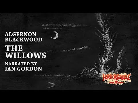 """The Willows"" by Algernon Blackwood (Narrated by Ian Gordon)"