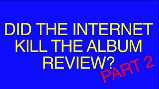 Did the Internet Kill the Album Review? Pt. 2 (SXSW 2014 Panel)