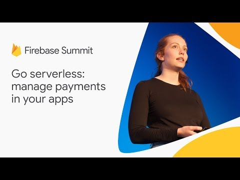 Go serverless: manage payments in your apps (Firebase Summit 2018)
