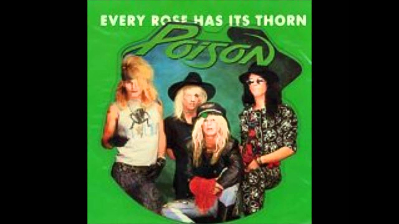 every rose has its thorn Watch the video for every rose has its thorn from poison's the best of poison: 20 years of rock for free, and see the artwork, lyrics and similar artists.