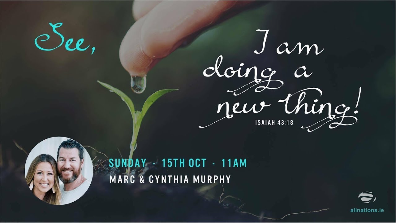 See I am Doing a New Thing - Ps Marc & Cynthia 15 October 2017