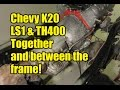 Chevy K20 - LS1 & Turbo400 mated and on the frame